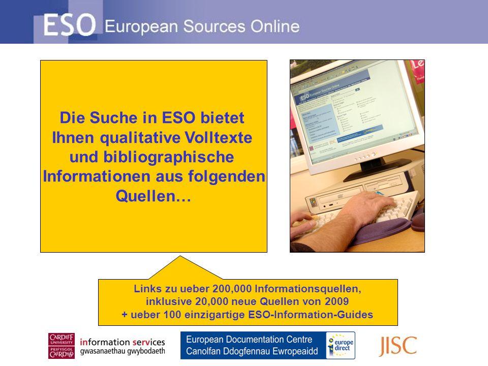 Die Suche in ESO bietet Ihnen qualitative Volltexte und bibliographische Informationen aus folgenden Quellen… Links zu ueber 200,000 Informationsquellen, inklusive 20,000 neue Quellen von 2009 + ueber 100 einzigartige ESO-Information-Guides