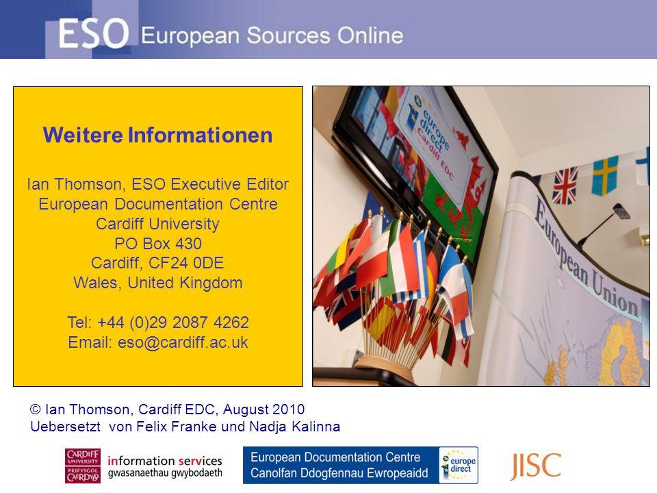 Weitere Informationen Ian Thomson, ESO Executive Editor European Documentation Centre Cardiff University PO Box 430 Cardiff, CF24 0DE Wales, United Ki