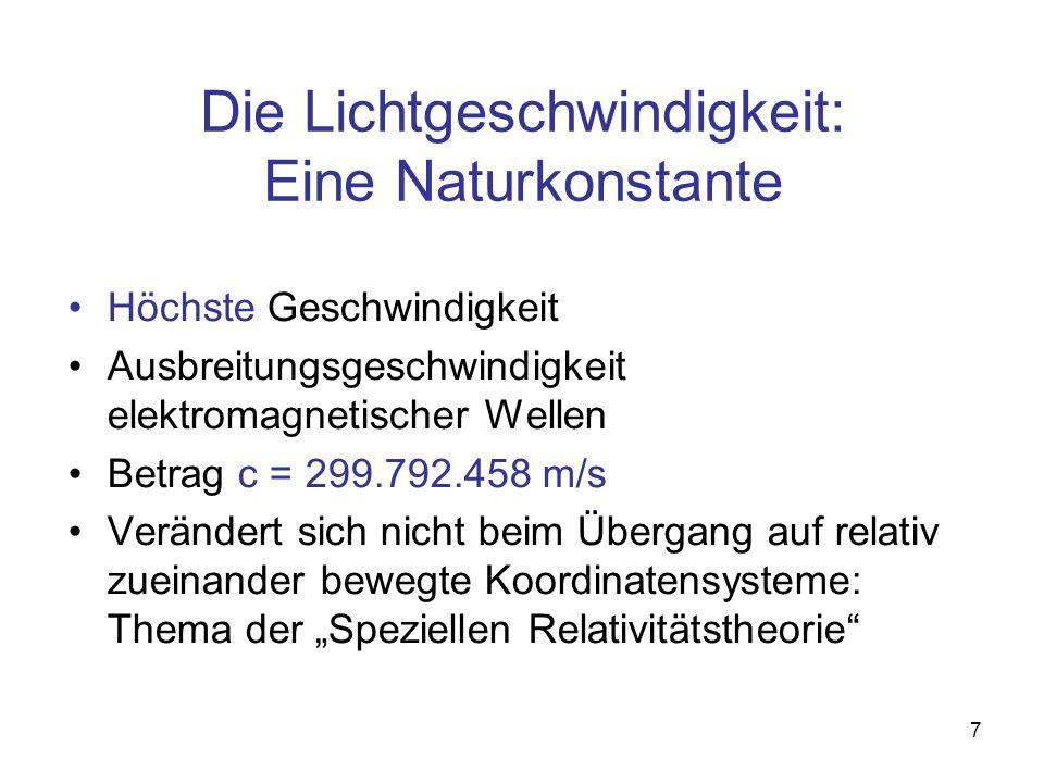 7 Die Lichtgeschwindigkeit: Eine Naturkonstante Höchste Geschwindigkeit Ausbreitungsgeschwindigkeit elektromagnetischer Wellen Betrag c = 299.792.458