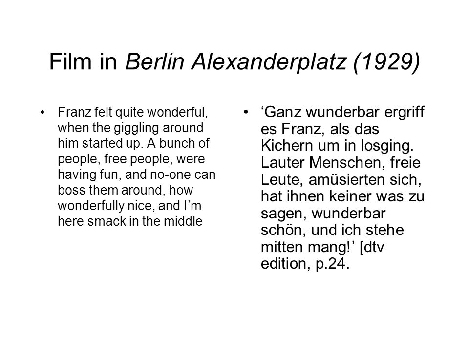Film in Berlin Alexanderplatz (1929) Franz felt quite wonderful, when the giggling around him started up.