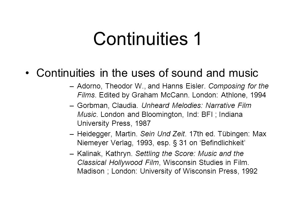 Continuities 1 Continuities in the uses of sound and music –Adorno, Theodor W., and Hanns Eisler.