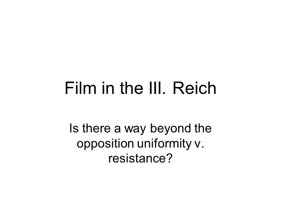 Film in the III. Reich Is there a way beyond the opposition uniformity v. resistance?