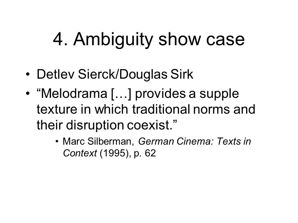 4. Ambiguity show case Detlev Sierck/Douglas Sirk Melodrama […] provides a supple texture in which traditional norms and their disruption coexist. Mar