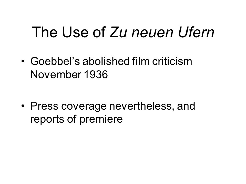 The Use of Zu neuen Ufern Goebbels abolished film criticism November 1936 Press coverage nevertheless, and reports of premiere