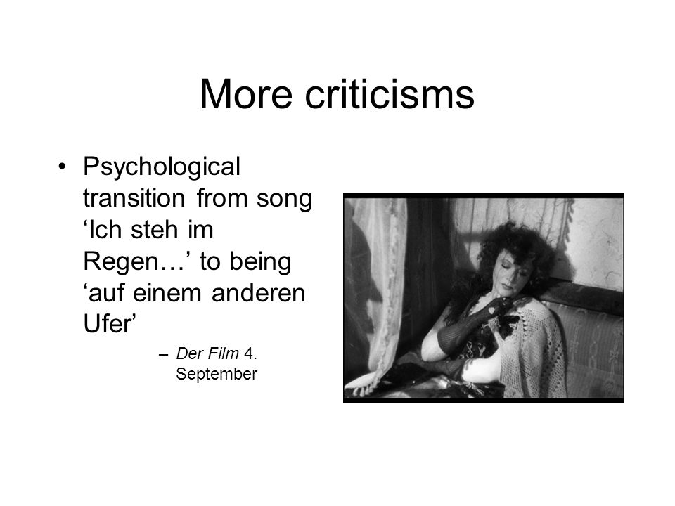 More criticisms Psychological transition from song Ich steh im Regen… to being auf einem anderen Ufer –Der Film 4.