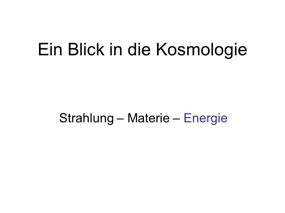 Ein Blick in die Kosmologie Strahlung – Materie – Energie