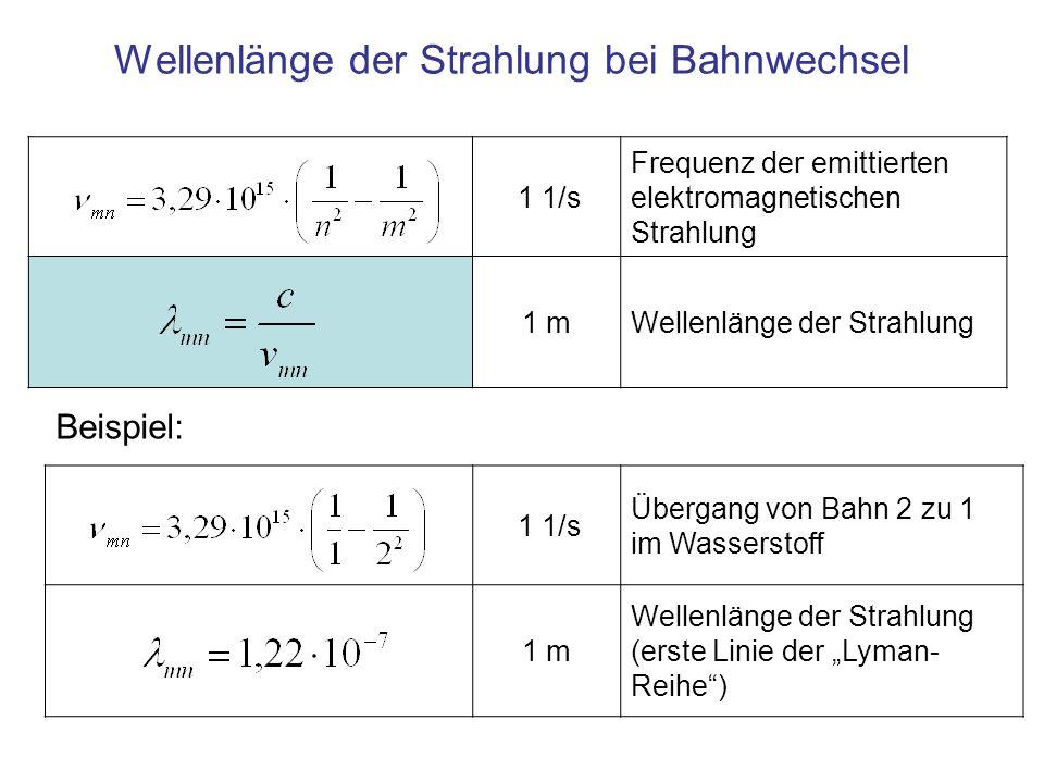 1 1/s Frequenz der emittierten elektromagnetischen Strahlung 1 mWellenlänge der Strahlung Wellenlänge der Strahlung bei Bahnwechsel 1 1/s Übergang von