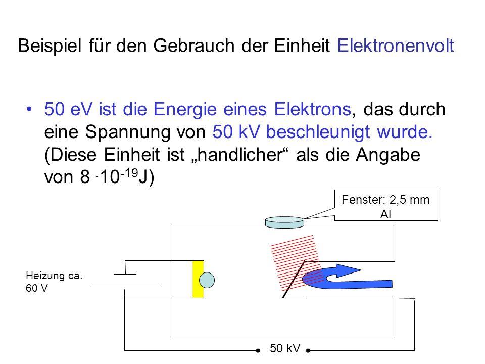 Beispiel für den Gebrauch der Einheit Elektronenvolt 50 eV ist die Energie eines Elektrons, das durch eine Spannung von 50 kV beschleunigt wurde. (Die
