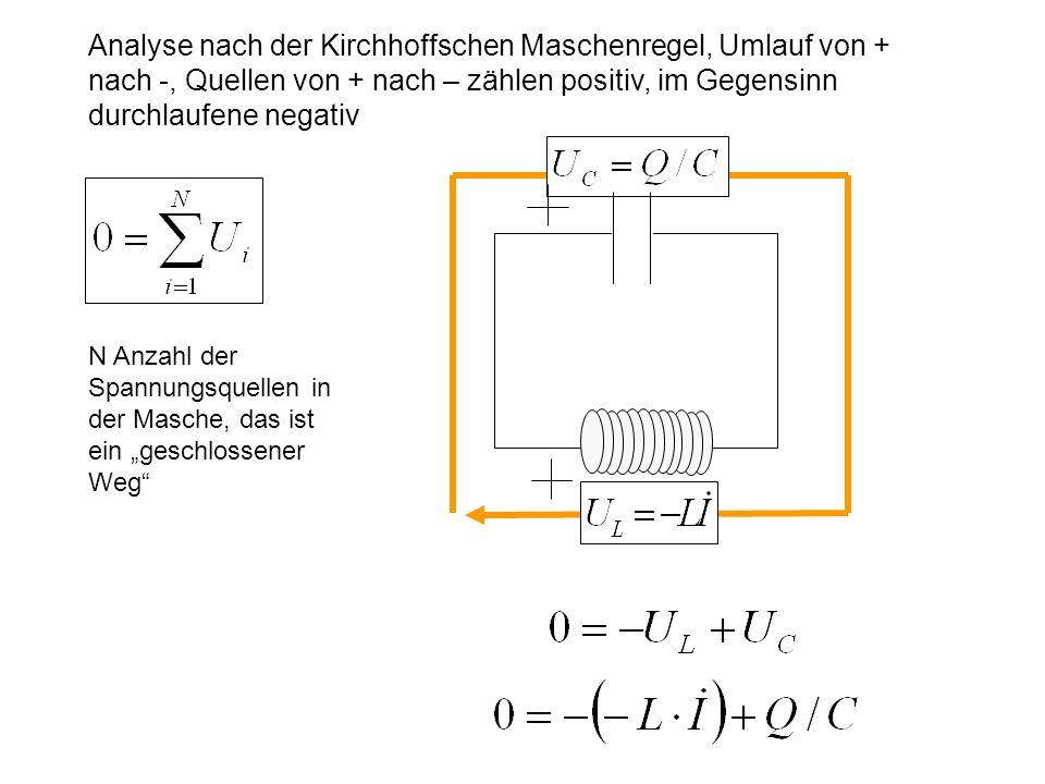 Analyse nach der Kirchhoffschen Maschenregel, Umlauf von + nach -, Quellen von + nach – zählen positiv, im Gegensinn durchlaufene negativ N Anzahl der
