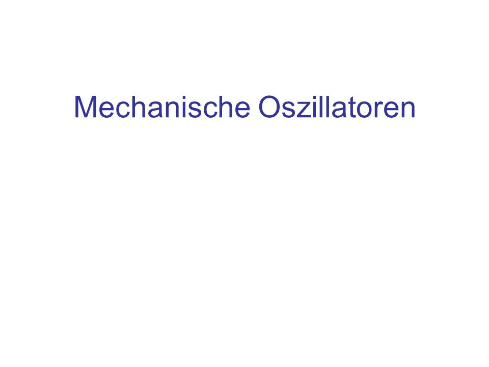 Mechanische Oszillatoren