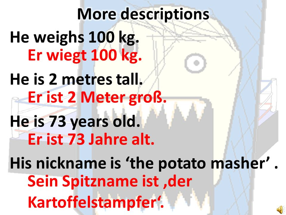 He weighs 230 kg. He is 1 metre 70 tall. He is 45 years old. His nickname is the silver potato. Er wiegt 230 kg. Er ist 1 Meter 70 groß. Er ist 45 Jah