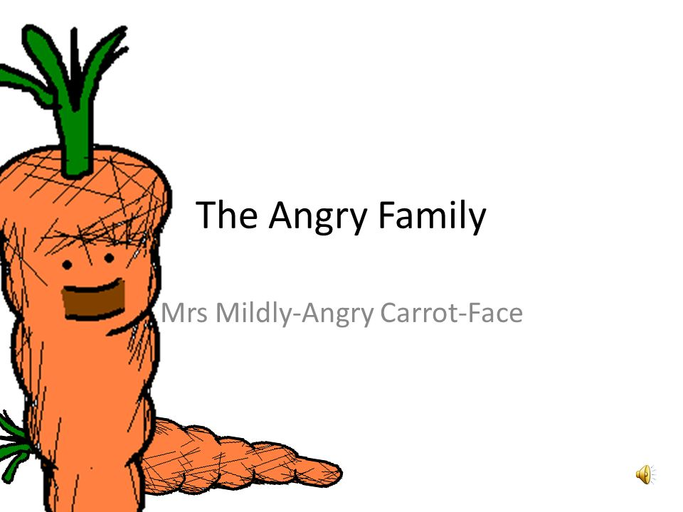 The Angry Family Mrs Mildly-Angry Carrot-Face