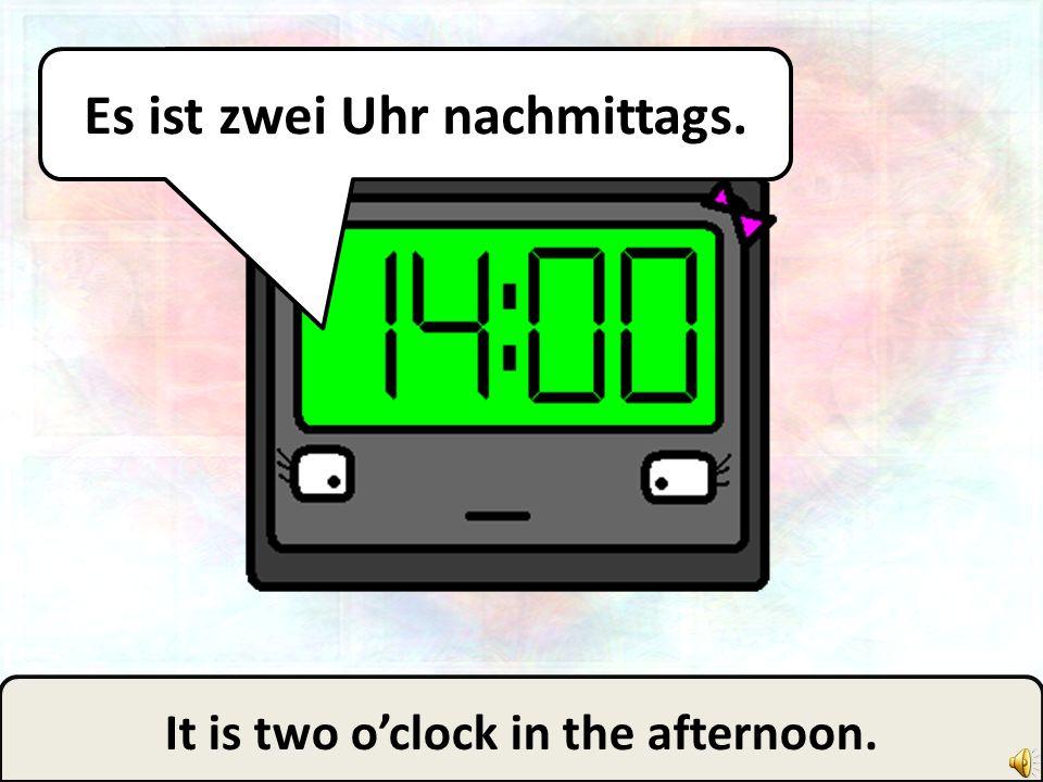 No, it is two! Nein, es ist zwei Uhr!