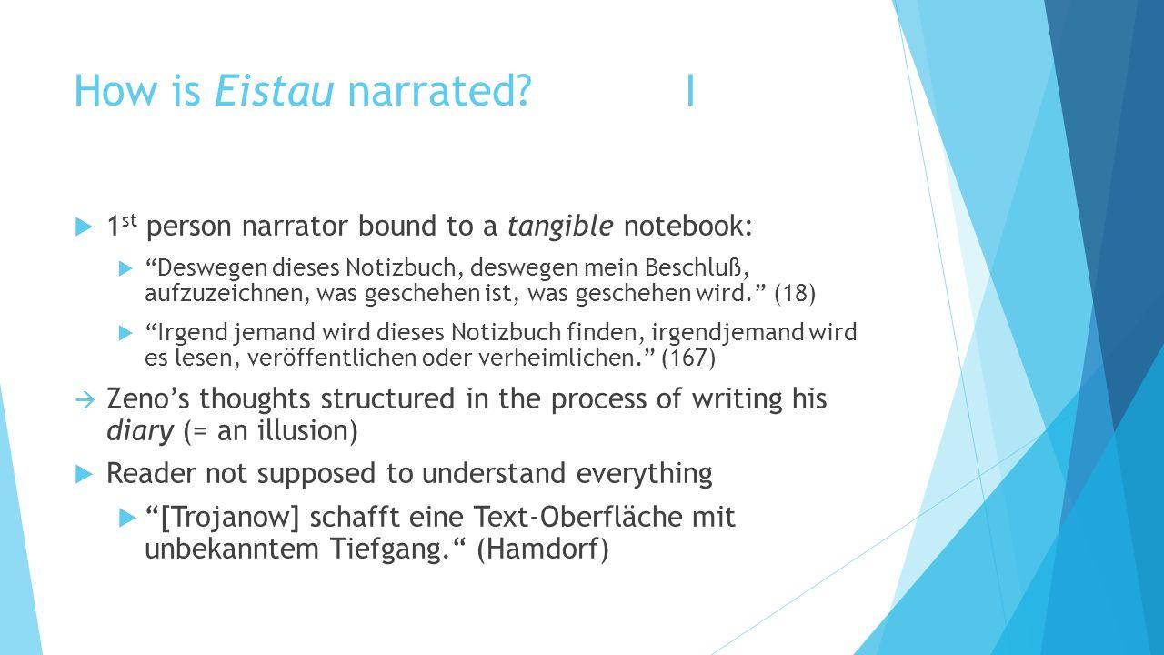How is Eistau narrated?I 1 st person narrator bound to a tangible notebook: Deswegen dieses Notizbuch, deswegen mein Beschluß, aufzuzeichnen, was gesc