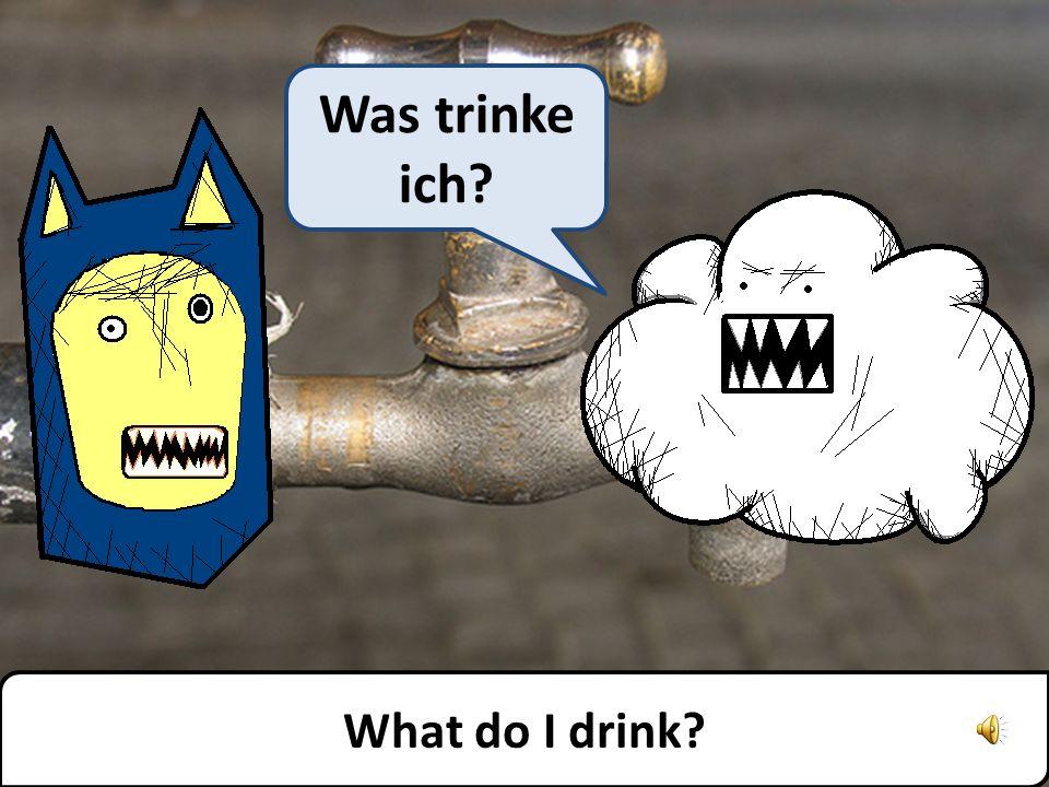 What do I drink? Was trinke ich?
