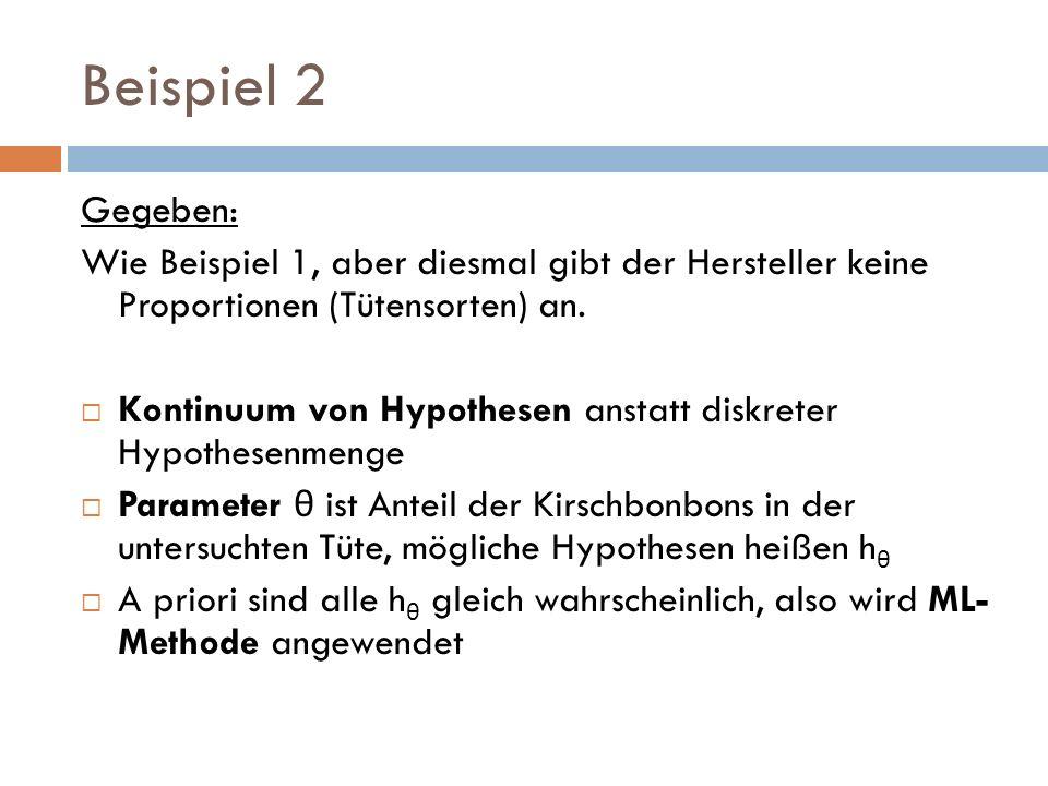 Beispiel 2 Gegeben: Wie Beispiel 1, aber diesmal gibt der Hersteller keine Proportionen (Tütensorten) an. Kontinuum von Hypothesen anstatt diskreter H