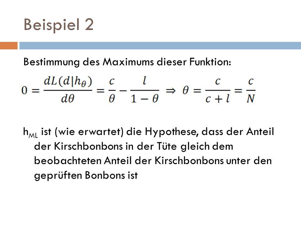 Beispiel 2 Bestimmung des Maximums dieser Funktion: h ML ist (wie erwartet) die Hypothese, dass der Anteil der Kirschbonbons in der Tüte gleich dem be