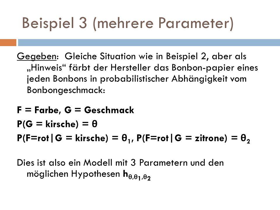 Beispiel 3 (mehrere Parameter) Gegeben: Gleiche Situation wie in Beispiel 2, aber als Hinweis färbt der Hersteller das Bonbon-papier eines jeden Bonbo