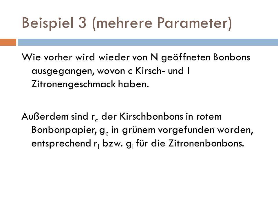 Beispiel 3 (mehrere Parameter) Wie vorher wird wieder von N geöffneten Bonbons ausgegangen, wovon c Kirsch- und l Zitronengeschmack haben. Außerdem si