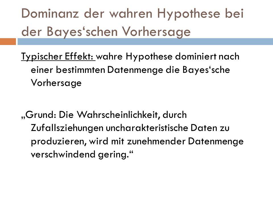 Dominanz der wahren Hypothese bei der Bayesschen Vorhersage Typischer Effekt: wahre Hypothese dominiert nach einer bestimmten Datenmenge die Bayessche