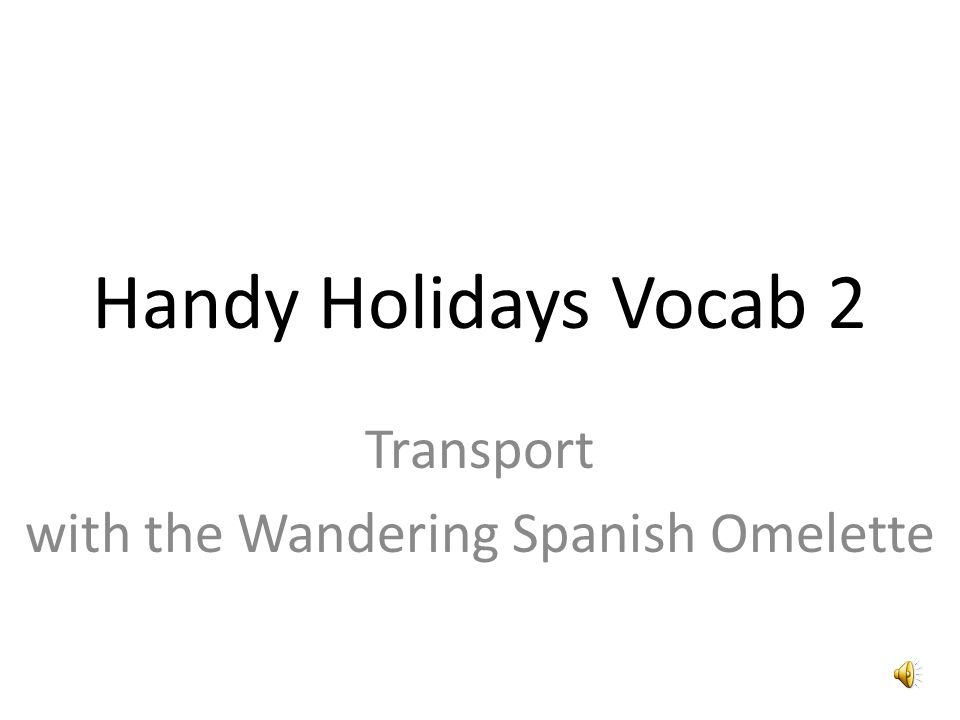 Handy Holidays Vocab 2 Transport with the Wandering Spanish Omelette