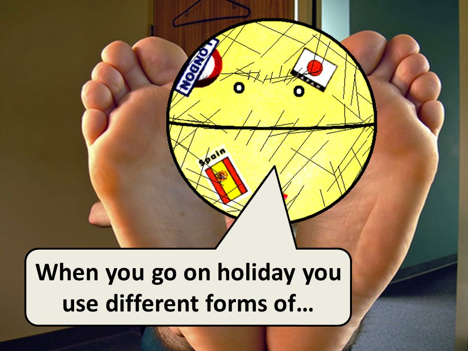 When you go on holiday you use different forms of…