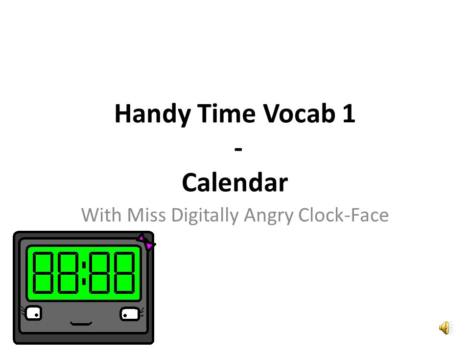 Handy Time Vocab 1 - Calendar With Miss Digitally Angry Clock-Face
