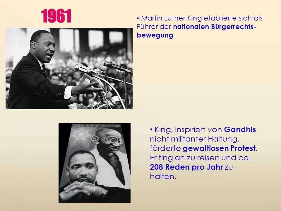 Martin Luther King etablierte sich als Führer der nationalen Bürgerrechts- bewegung King, inspiriert von Gandhis nicht militanter Haltung, förderte gewaltlosen Protest.