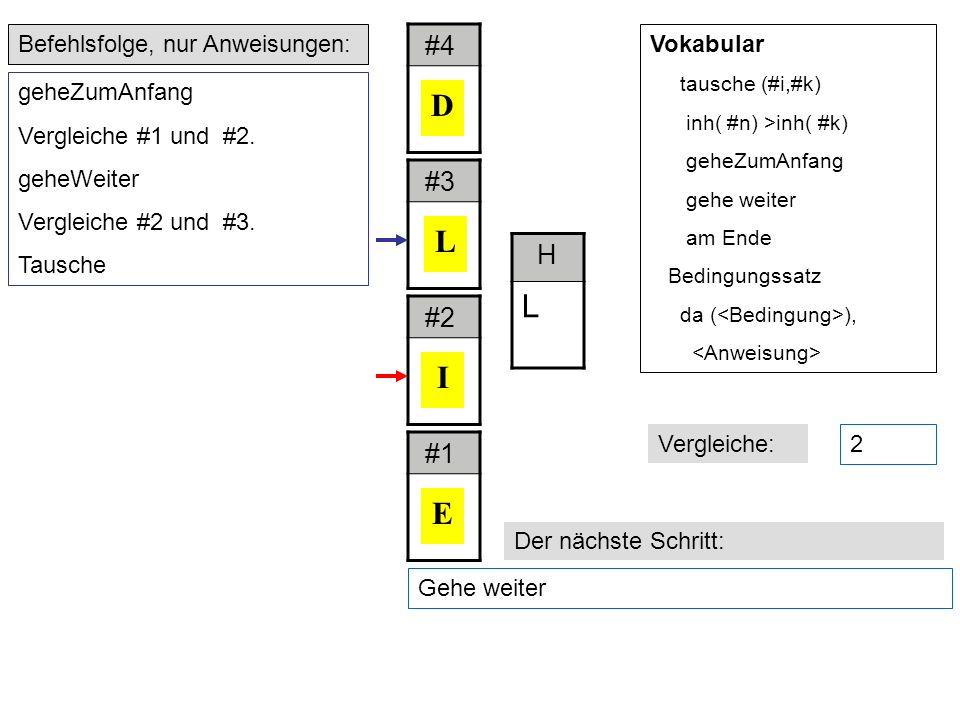 Gehe weiter Befehlsfolge, nur Anweisungen: Der nächste Schritt: geheZumAnfang Vergleiche #1 und #2.