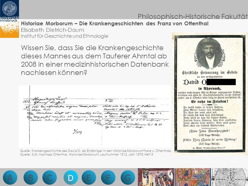 Philosophisch-Historische Fakultät Historiae Morborum – Die Krankengeschichten des Franz von Ottenthal Elisabeth Dietrich-Daum Institut für Geschichte