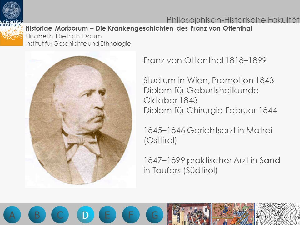 Philosophisch-Historische Fakultät Franz von Ottenthal 1818–1899 Studium in Wien, Promotion 1843 Diplom für Geburtsheilkunde Oktober 1843 Diplom für C