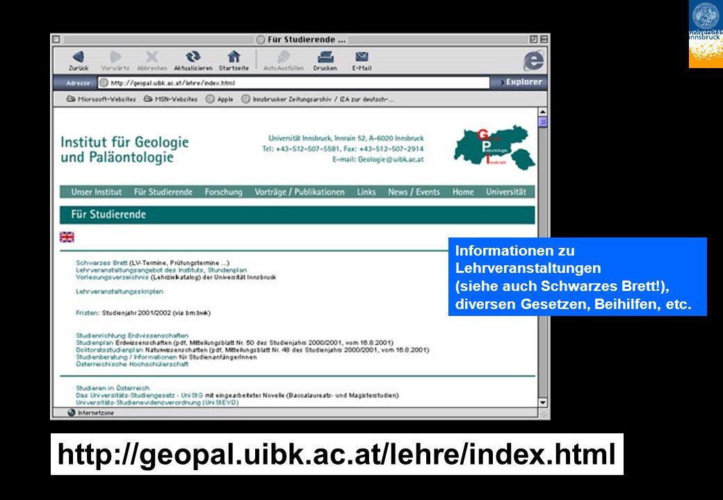 http://geopal.uibk.ac.at/lehre/index.html Informationen zu Lehrveranstaltungen (siehe auch Schwarzes Brett!), diversen Gesetzen, Beihilfen, etc.