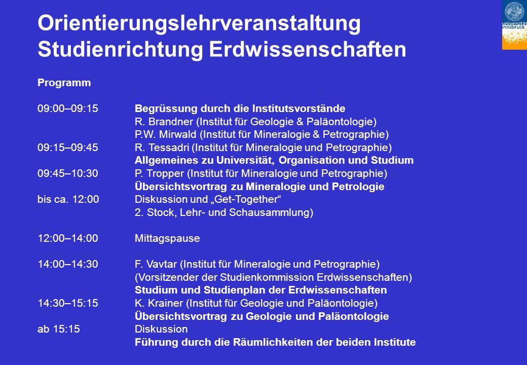 Orientierungslehrveranstaltung Studienrichtung Erdwissenschaften Programm 09:00–09:15Begrüssung durch die Institutsvorstände R.