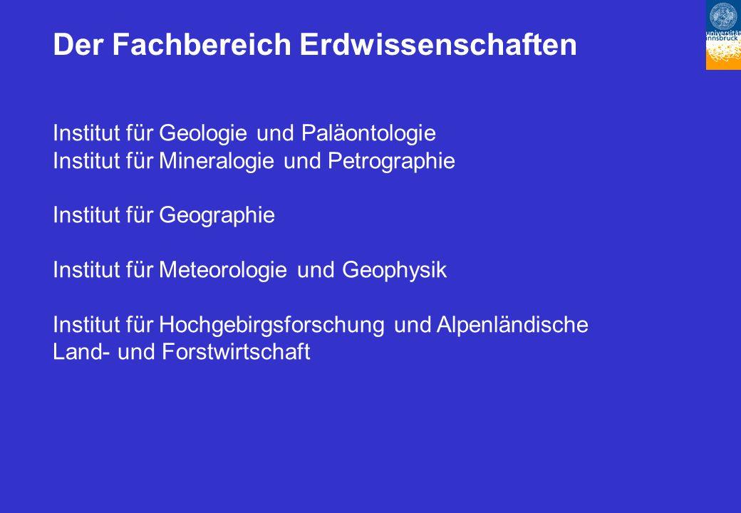 Der Fachbereich Erdwissenschaften Institut für Geologie und Paläontologie Institut für Mineralogie und Petrographie Institut für Geographie Institut für Meteorologie und Geophysik Institut für Hochgebirgsforschung und Alpenländische Land- und Forstwirtschaft