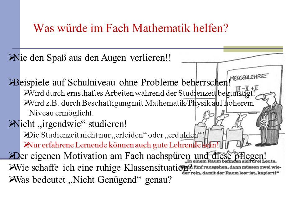 Was würde im Fach Mathematik helfen? Beispiele auf Schulniveau ohne Probleme beherrschen! Wird durch ernsthaftes Arbeiten während der Studienzeit begü