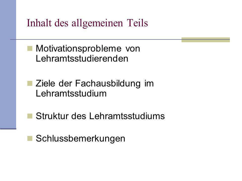 Inhalt des allgemeinen Teils Motivationsprobleme von Lehramtsstudierenden Ziele der Fachausbildung im Lehramtsstudium Struktur des Lehramtsstudiums Sc