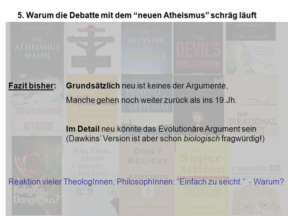 5. Warum die Debatte mit dem neuen Atheismus schräg läuft Fazit bisher: Grundsätzlich neu ist keines der Argumente, Manche gehen noch weiter zurück al