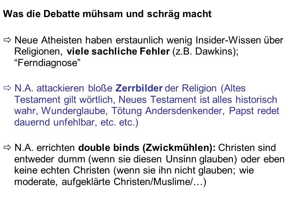 Was die Debatte mühsam und schräg macht Neue Atheisten haben erstaunlich wenig Insider-Wissen über Religionen, viele sachliche Fehler (z.B.