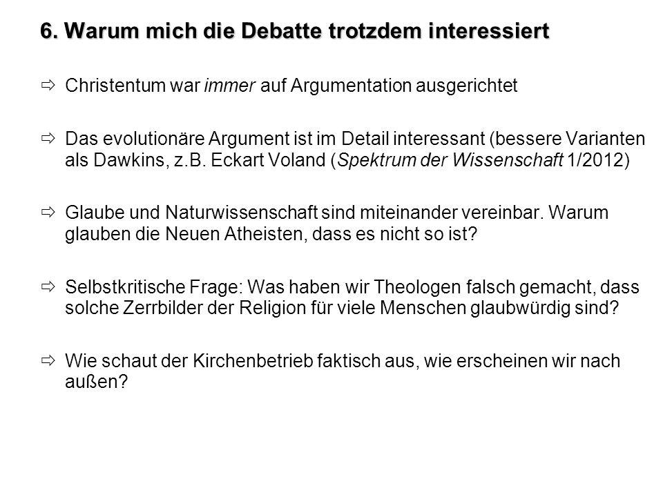 6. Warum mich die Debatte trotzdem interessiert Christentum war immer auf Argumentation ausgerichtet Das evolutionäre Argument ist im Detail interessa