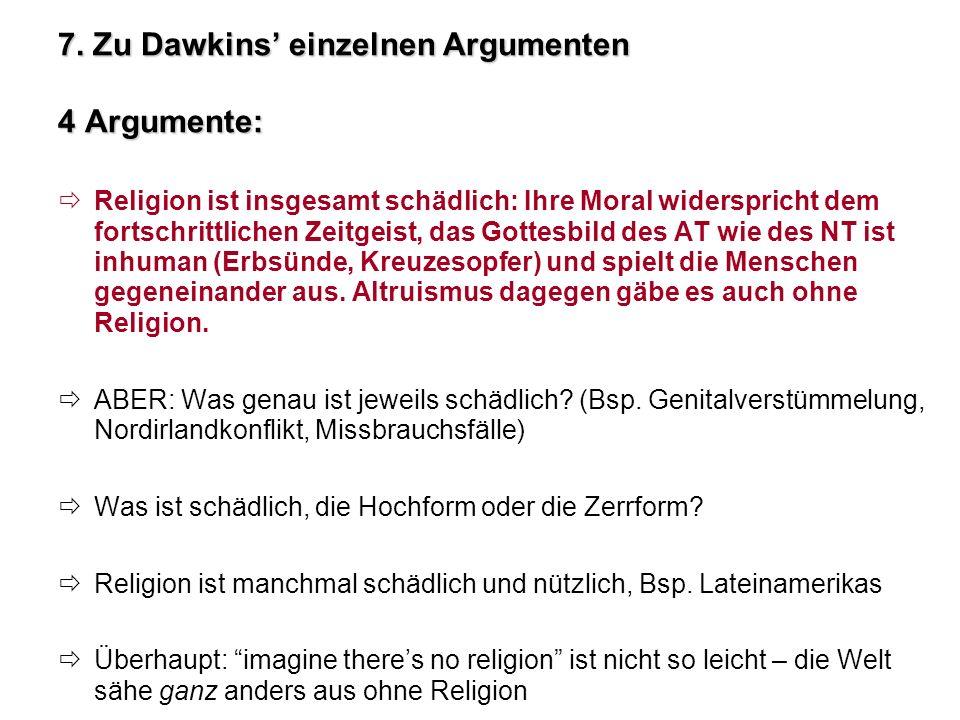 7. Zu Dawkins einzelnen Argumenten 4 Argumente: Religion ist insgesamt schädlich: Ihre Moral widerspricht dem fortschrittlichen Zeitgeist, das Gottesb