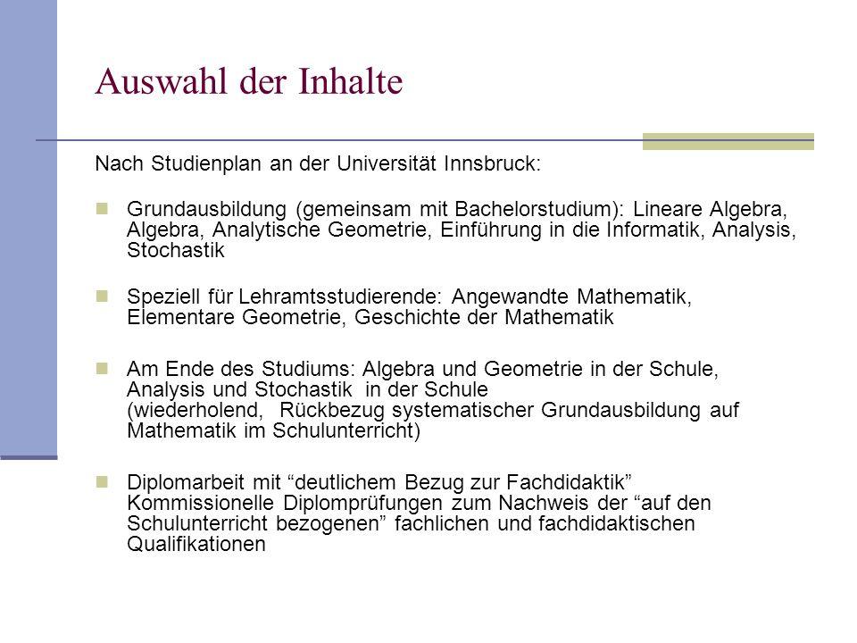 Auswahl der Inhalte Nach Studienplan an der Universität Innsbruck: Grundausbildung (gemeinsam mit Bachelorstudium): Lineare Algebra, Algebra, Analytis