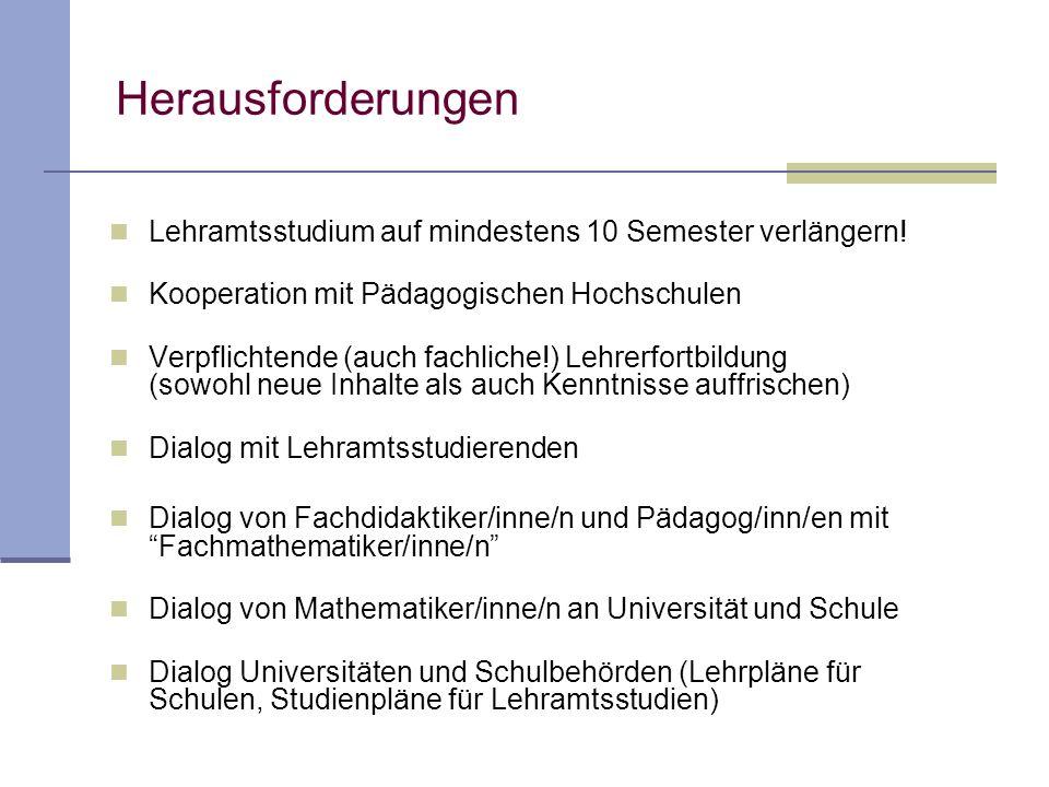 Herausforderungen Lehramtsstudium auf mindestens 10 Semester verlängern! Kooperation mit Pädagogischen Hochschulen Verpflichtende (auch fachliche!) Le