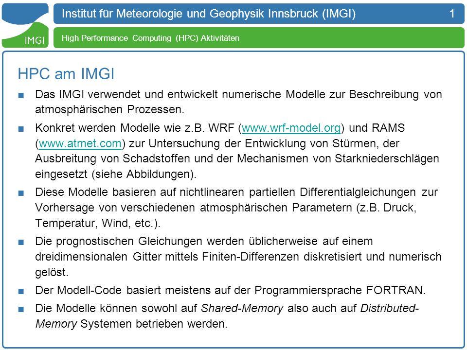 1 Institut für Meteorologie und Geophysik Innsbruck (IMGI) HPC am IMGI Das IMGI verwendet und entwickelt numerische Modelle zur Beschreibung von atmos