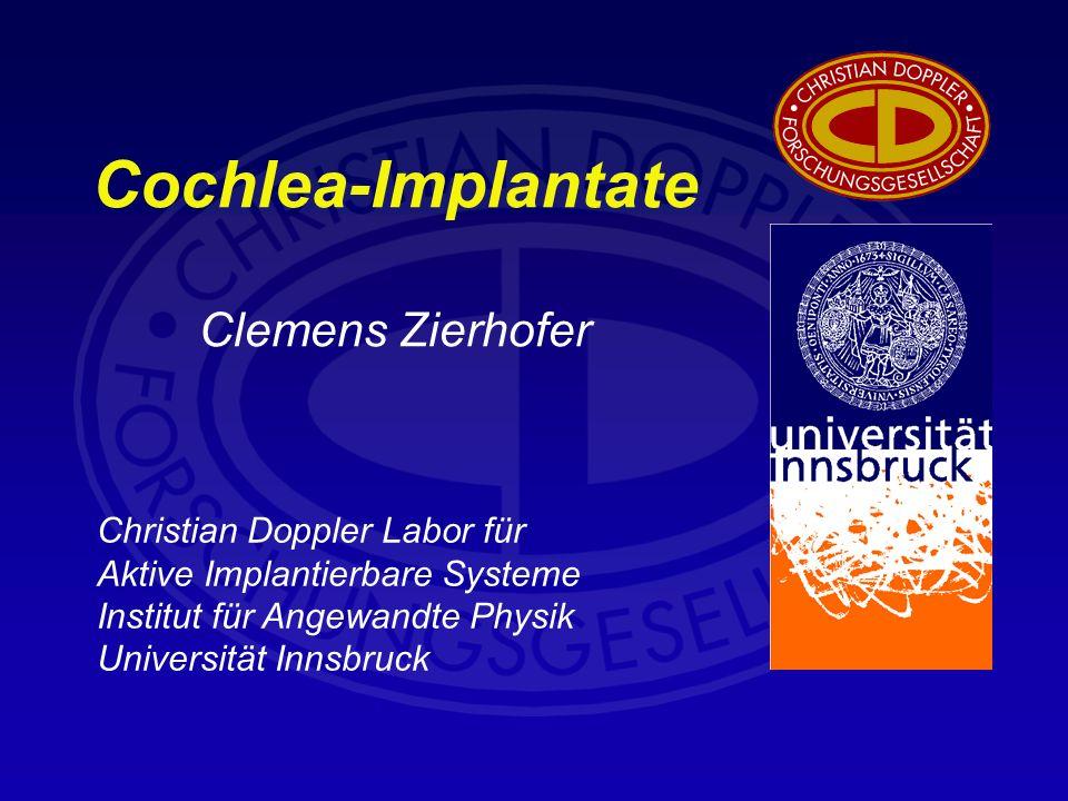 Cochlea-Implantate Clemens Zierhofer Christian Doppler Labor für Aktive Implantierbare Systeme Institut für Angewandte Physik Universität Innsbruck