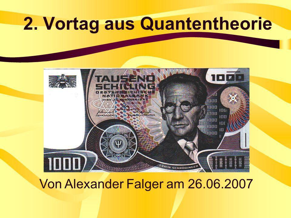 2. Vortag aus Quantentheorie Von Alexander Falger am 26.06.2007