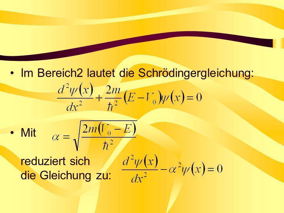 Im Bereich2 lautet die Schrödingergleichung: Mit reduziert sich die Gleichung zu: