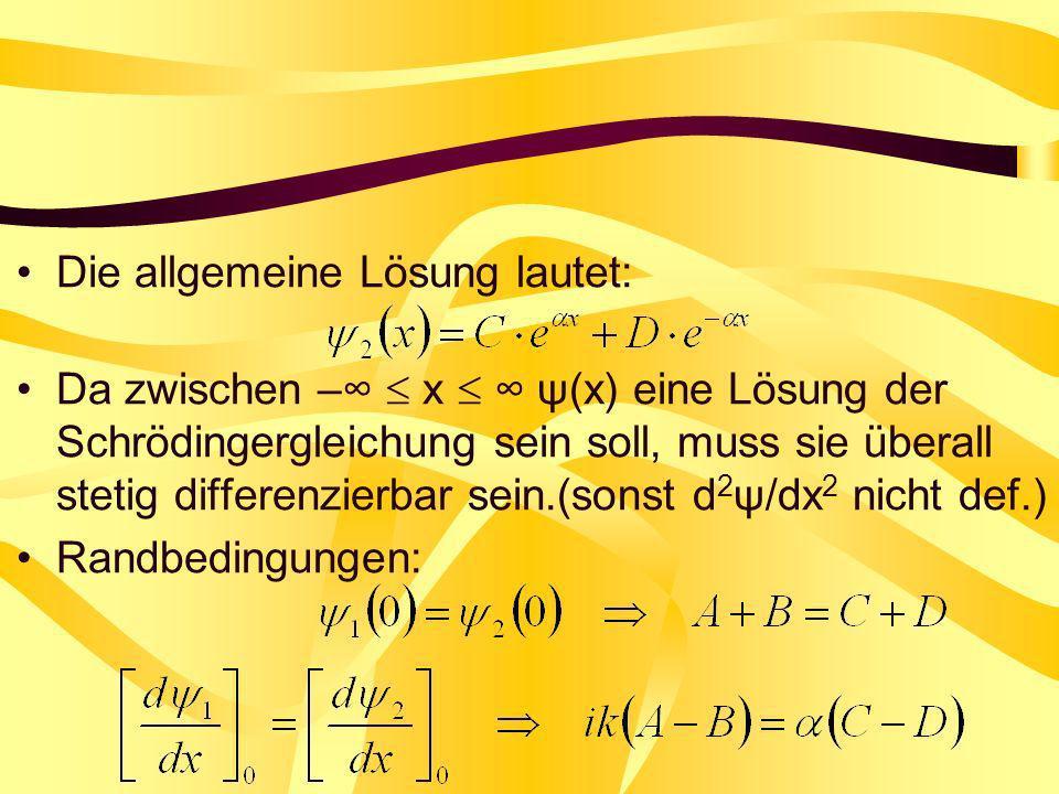 Die allgemeine Lösung lautet: Da zwischen – x ψ(x) eine Lösung der Schrödingergleichung sein soll, muss sie überall stetig differenzierbar sein.(sonst