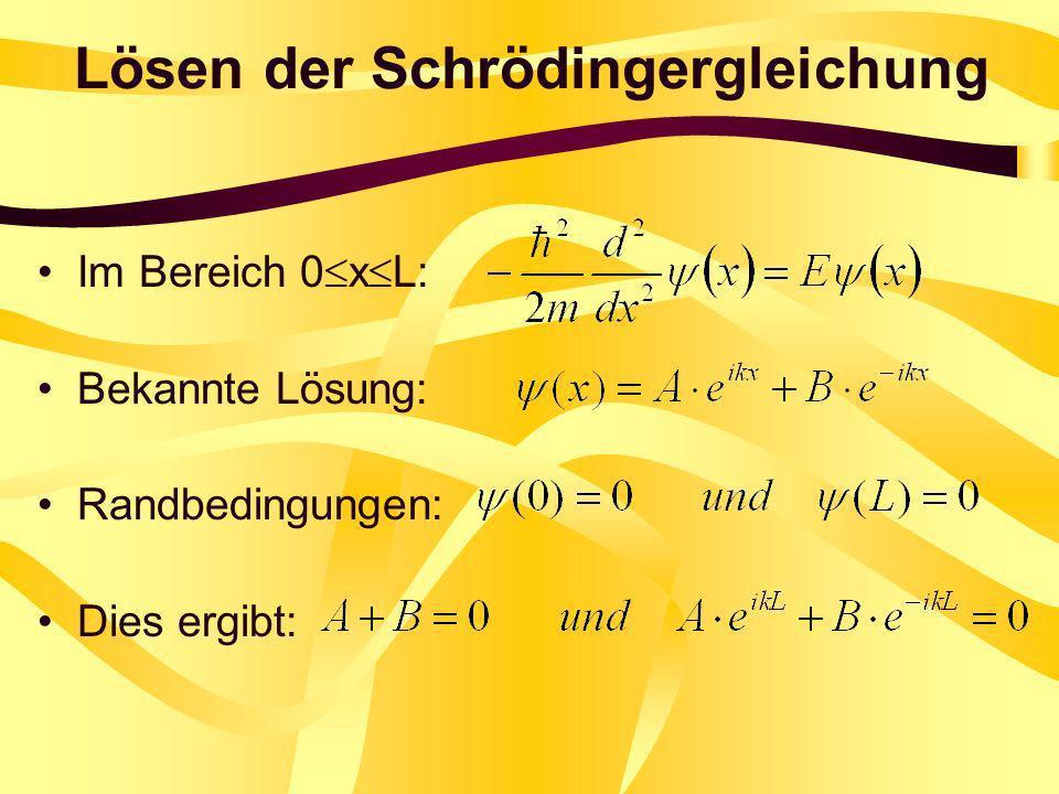 Lösen der Schrödingergleichung Im Bereich 0 x L: Bekannte Lösung: Randbedingungen: Dies ergibt: