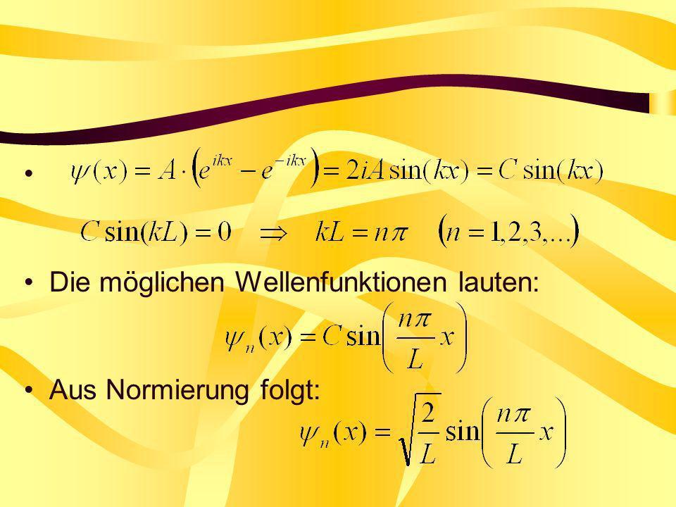 Die möglichen Wellenfunktionen lauten: Aus Normierung folgt: