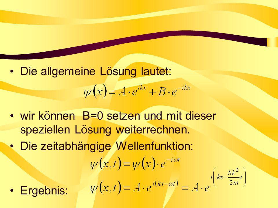 Die allgemeine Lösung lautet: wir können B=0 setzen und mit dieser speziellen Lösung weiterrechnen. Die zeitabhängige Wellenfunktion: Ergebnis: